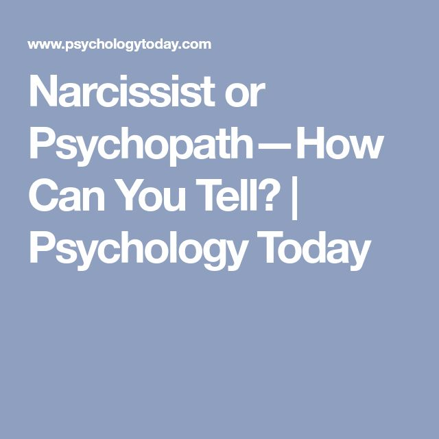 Narcissist or Psychopath—How Can You Tell? | Psychology Today