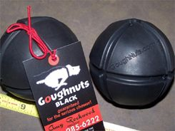 GoughNuts Black Ball - Guaranteed replacement for life. The Goughnuts Black Ball is among the toughest balls available on the market today.     The GoughNut Ball Black is an interactive toy, not for constant chewing. The Original GoughNut ring (see above) is the most durable design and should be used for power chewing.    Price: $28 (includes Shipping to the United States)