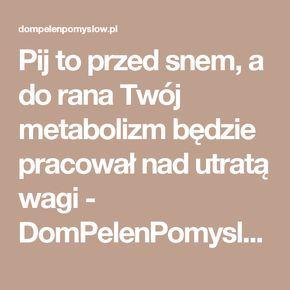 Pij to przed snem, a do rana Twój metabolizm będzie pracował nad utratą wagi - DomPelenPomyslow.pl