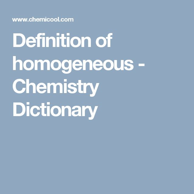 Definition of homogeneous - Chemistry Dictionary
