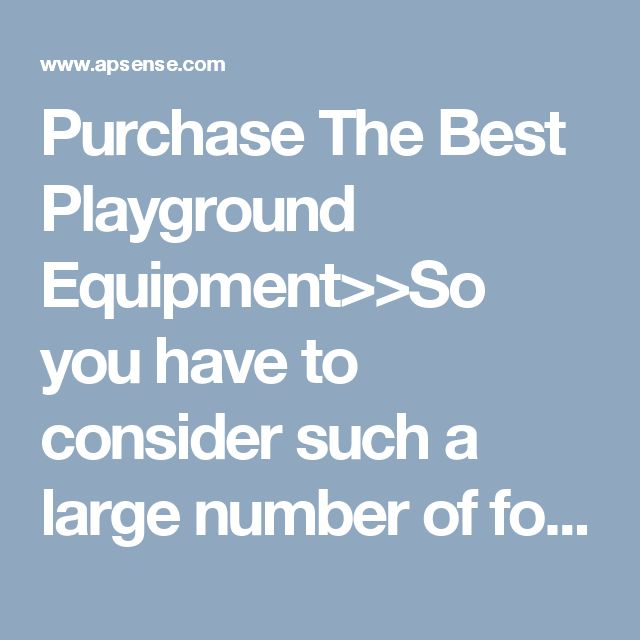 Purchase The Best Playground Equipment>>So you have to consider such a large number of focuses with regards to wellbeing issues. In more often than not kids are moving up on specific parts of it and how simple it will be for them to play on the set. And furthermore you have to consider about the decision of your youngsters. At long last, there are some settled and experienced producers of park furniture and games are offering through them their own site.
