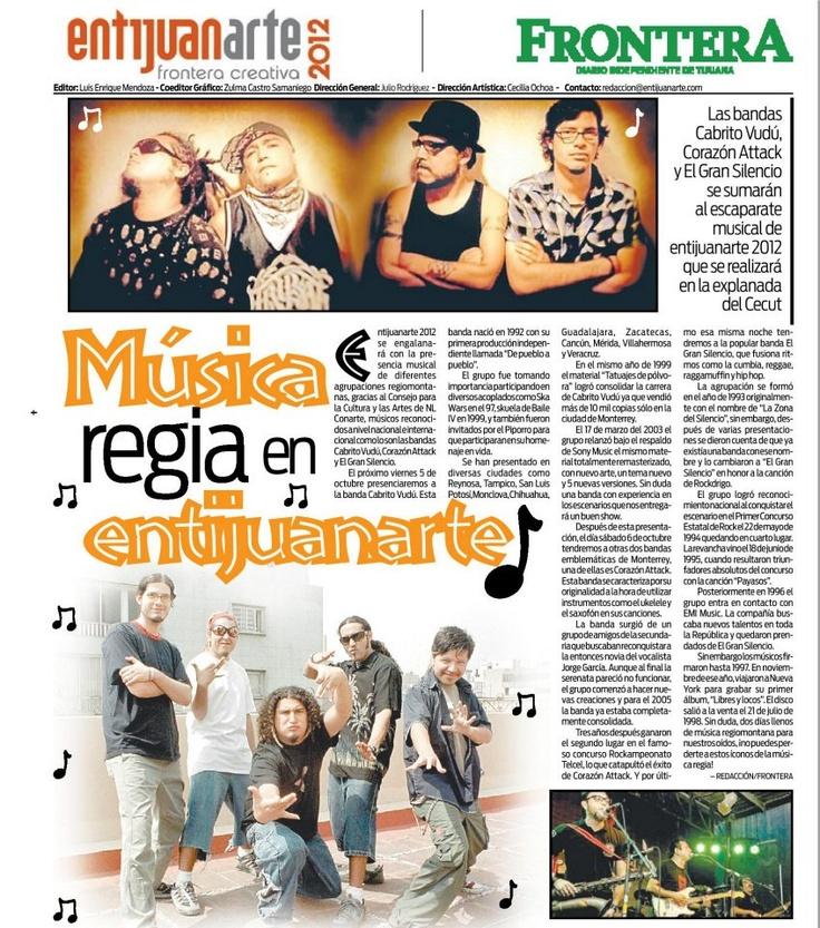 Música regia en entijuanarte  Las bandas Cabrito Vudú,Corazón Attack y El Gran Silencio se sumarán al escaparate musical de entijuanarte 2012 que se realizará en la explanada del Cecut.