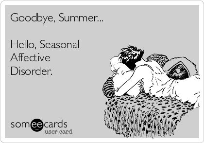 Seasonal Goodbye, Summer... Hello, Seasonal Affective Disorder. | Seasonal Ecard
