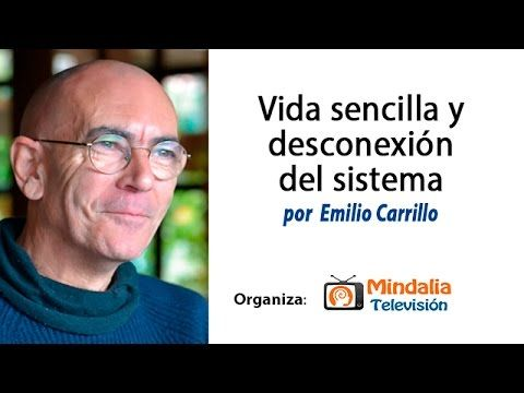 Vida sencilla y desconexión del sistema por Emilio Carrillo PARTE2 - YouTube