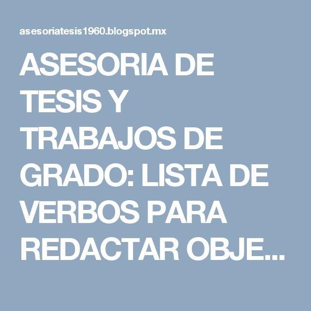 ASESORIA DE TESIS Y TRABAJOS DE GRADO: LISTA DE VERBOS PARA REDACTAR OBJETIVOS