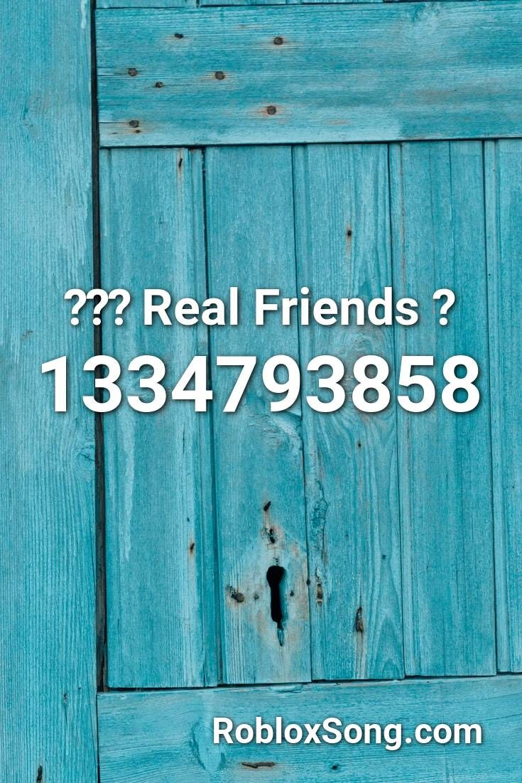 Real Friends Roblox Id Roblox Music Codes In 2020