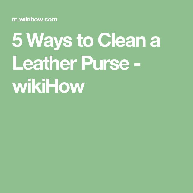 5 Ways to Clean a Leather Purse - wikiHow