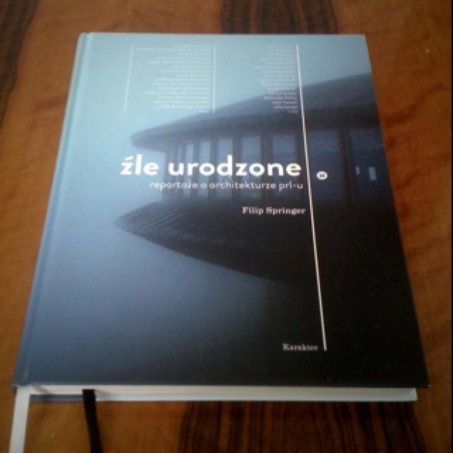 Źle urodzone. Reportaże o architekturze PRL-u. - Filip Springer (wydawnictwo Karakter)