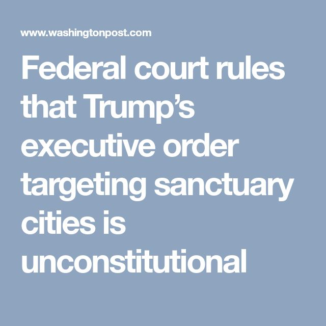 Federal court rules that Trump's executive order targeting sanctuary cities is unconstitutional