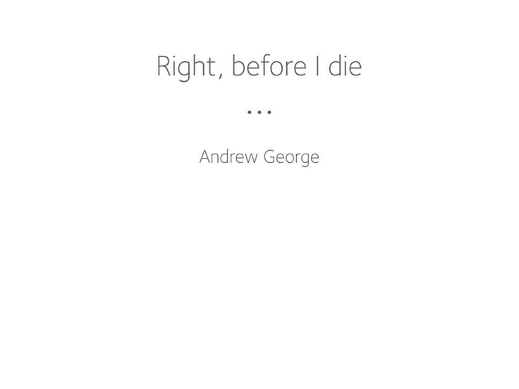 Moving set of images and thoughts on life and living from the terminally ill. A project by Andrew George at rightbeforeidie.com