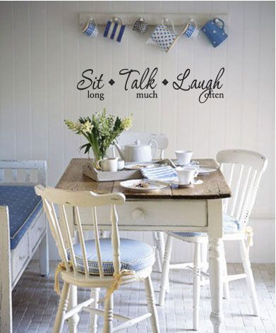 SIT long TALK much LAUGH often Wall Quote Decal by 7decals on Etsy, $16.99  Above the cabinets?