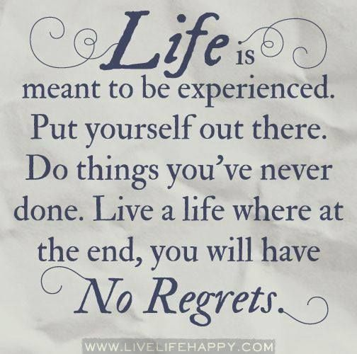 live a life where at the end, you will have --No Regrets--