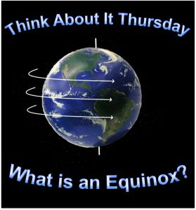 What is an Equinox? http://sciencemadefun.net/blog/think-about-it-thursday-what-is-an-equinox/