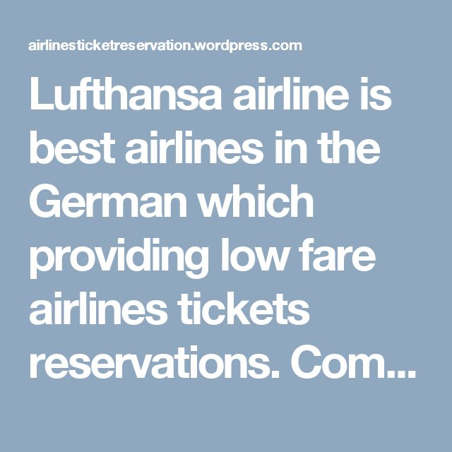 Lufthansa airline is best airlines in the German which providing   low fare airlines tickets reservations. Compare airline reservations tickets to your favorite destinations around the world from German.  Get Cheapest Lufthansa Airlines tickets Booking Online from flightfaredeals. Flightfaredeals is  best  airlines tickets agency in U.S.A which providing low cost airlines tickets for all destinations and book directly with no added fees. For flights booking call on toll frees 1800-825-7035…