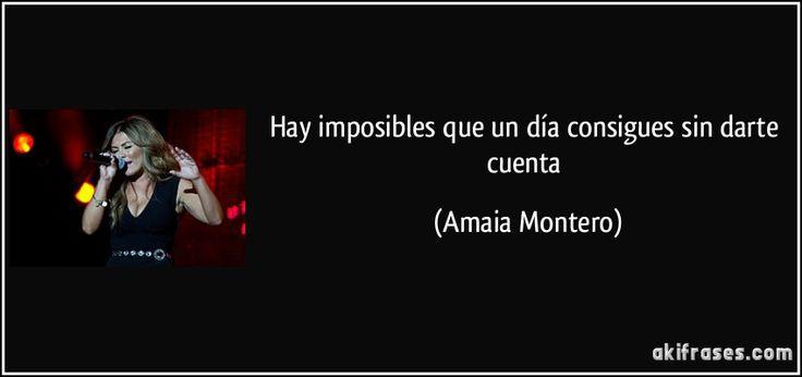 Hay imposibles que un día consigues sin darte cuenta (Amaia Montero)