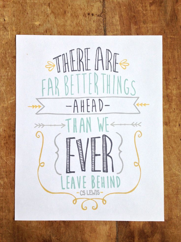 There Are Far Better Things Ahead Than We Ever Leave Behind / C.S. Lewis