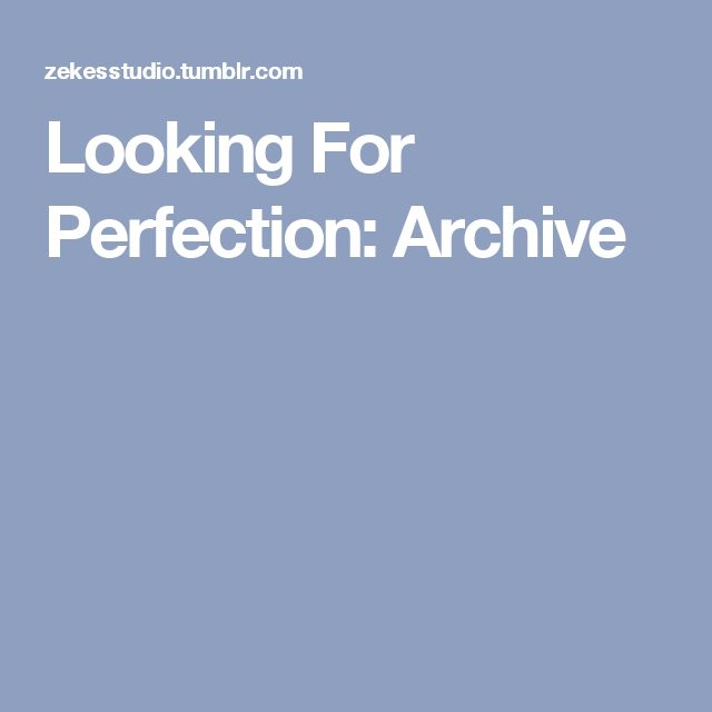 Looking For Perfection: Archive
