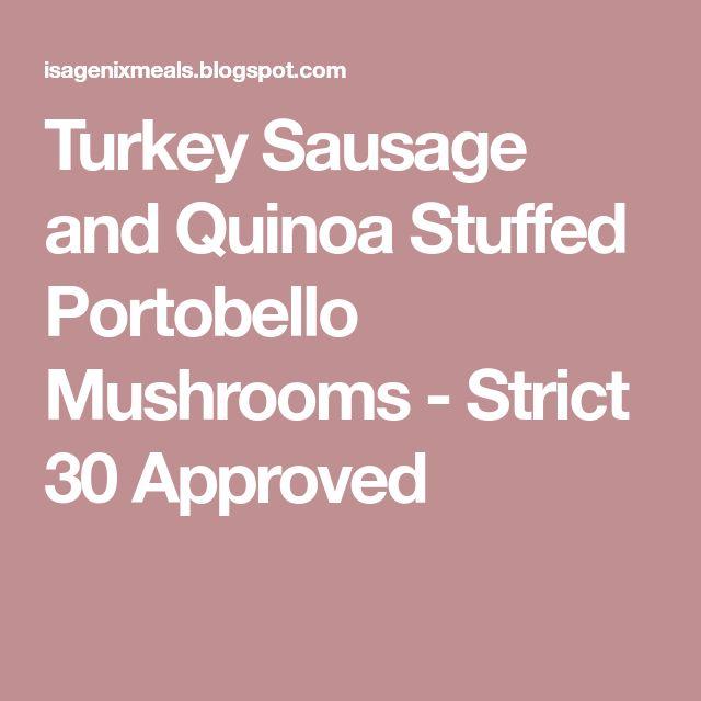 Turkey Sausage and Quinoa Stuffed Portobello Mushrooms - Strict 30 Approved