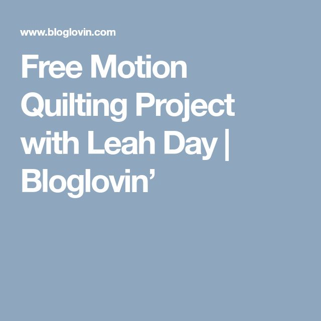 Free Motion Quilting Project with Leah Day | Bloglovin'