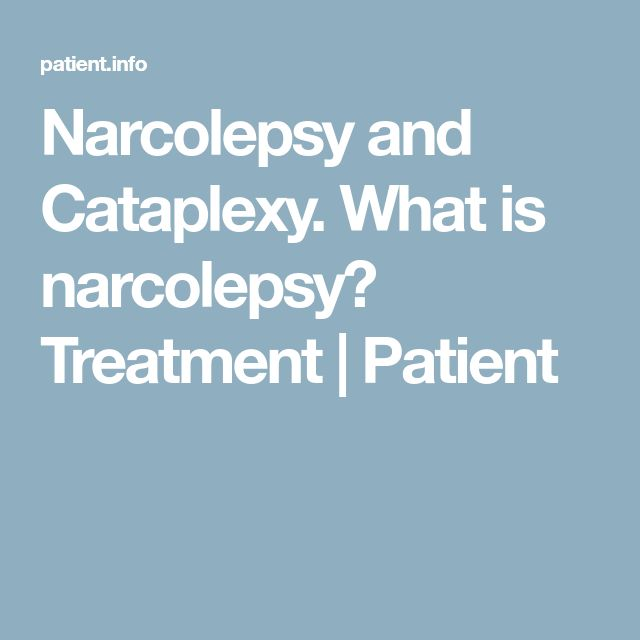 Narcolepsy and Cataplexy. What is narcolepsy? Treatment   Patient