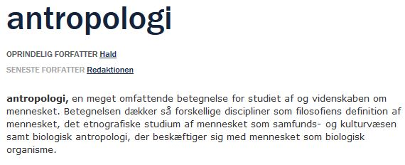 Antropologi er en meget omfattende betegnelse for studiet af og videnskaben om mennesket. Opslag på Den Store Danske (Gyldendals store online opslagsværk).