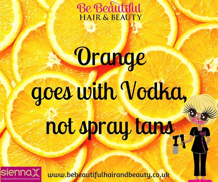 Orange goes with Vodka, not #Spraytans...x
