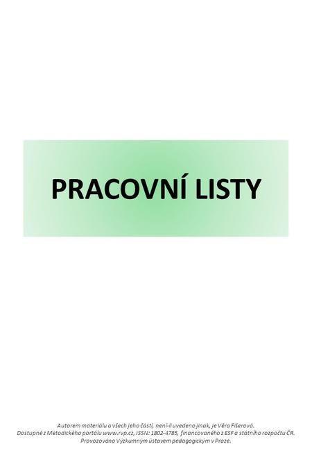 PRACOVNÍ LISTY Autorem materiálu a všech jeho částí, není-li uvedeno jinak, je Věra Fišerová. Dostupné z Metodického portálu www.rvp.cz, ISSN: 1802-4785,>