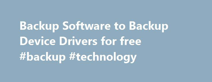 Backup Software to Backup Device Drivers for free #backup #technology http://baltimore.remmont.com/backup-software-to-backup-device-drivers-for-free-backup-technology/  # Device Driver Backup and Restore Utilities Device driver backup utility designed to backup drivers on your system in case of a system crash or reinstallation of Windows. Automatically install, restore, and update device drivers, and find drivers for your unknown devices. Backup your drivers today! Download this driver…