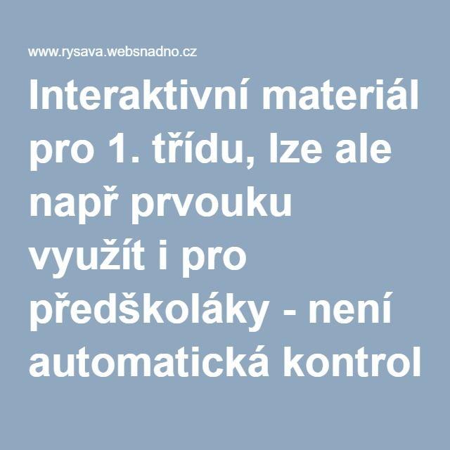 Interaktivní materiál pro 1. třídu, lze ale např prvouku využít i pro předškoláky - není automatická kontrola