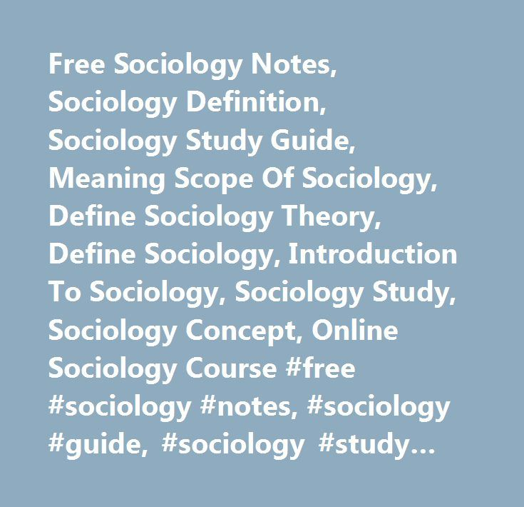 Free Sociology Notes, Sociology Definition, Sociology Study Guide, Meaning Scope Of Sociology, Define Sociology Theory, Define Sociology, Introduction To Sociology, Sociology Study, Sociology Concept, Online Sociology Course #free #sociology #notes, #sociology #guide, #sociology #study #guide, #meaning #scope #of #sociology, #sociology, #sociology #definition, #sociology #theory, #define #sociology, #introduction #to #sociology, #sociology #study, #sociology #note, #sociology #concept…