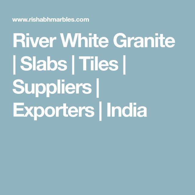 River White Granite | Slabs | Tiles | Suppliers | Exporters | India