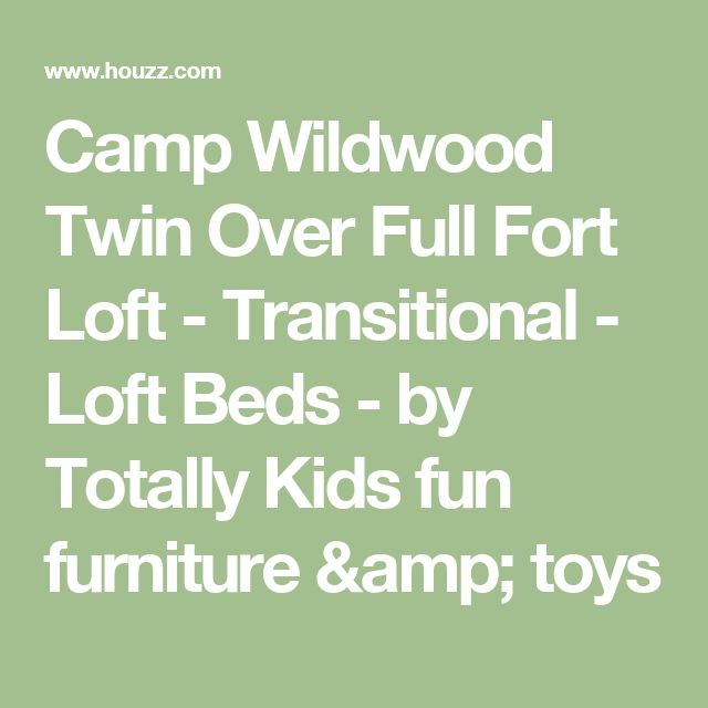 Camp Wildwood Twin Over Full Fort Loft - Transitional - Loft Beds - by Totally Kids fun furniture & toys