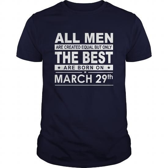 Make this funny birthday in month gift saying  Born 0329 March 29 All Men Are Created Equal but only the best are born on 0329 March 29 Shirts Birthday Tshirts Guys tees ladies tees Hoodie youth Sweat Vneck Shirt  as a great for you or someone who born in March Tee Shirts T-Shirts Legging Mug Hat Zodiac birth gift