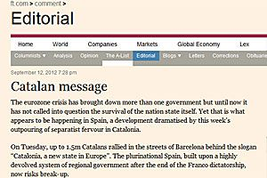 Editorial from FT, 13-9-2012. The Financial Times warns of impending 'constitutional crisis' in Spain because of increased secessionism in Catalonia that could lead to a 'break' the country. In an editorial published today, entitled 'The Catalan message', the paper considers that 'the outpouring of this week's separatist fervor in Catalonia', accentuated by the eurozone crisis, could doubt 'the survival of the state itself nation ', something that had not happened so far. I say: bye, bye…