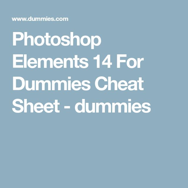Photoshop Elements 14 For Dummies Cheat Sheet - dummies