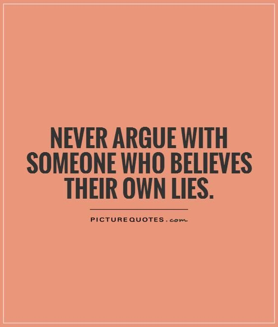 Never argue with someone who believes their own lies. Lies quotes on PictureQuotes.com.
