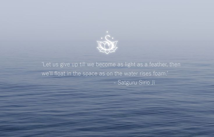 """Let us give up till we become as light as a feather, then we'll float in the space as on the water rises foam."""