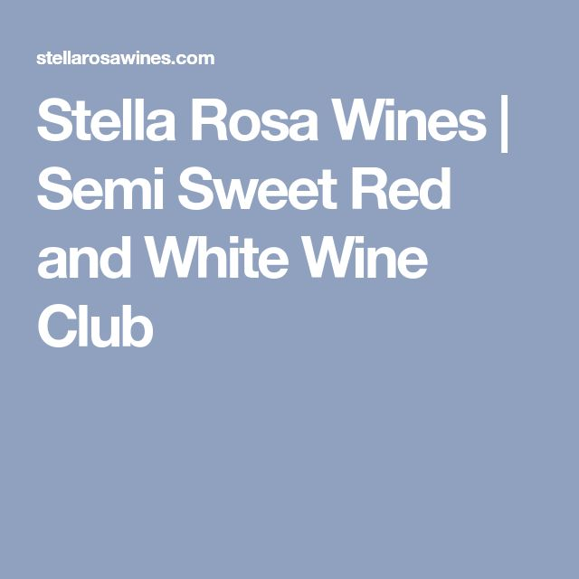 Stella Rosa Wines | Semi Sweet Red and White Wine Club