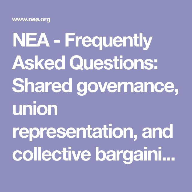 NEA - Frequently Asked Questions: Shared governance, union representation, and collective bargaining