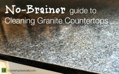 Cleaning Granite Countertops: No-Brainer How to Clean Granite guide. Simple daily, weekly, monthly and yearly routine for proper granite care. http://www.countertopspecialty.com/cleaning-granite-countertops.html