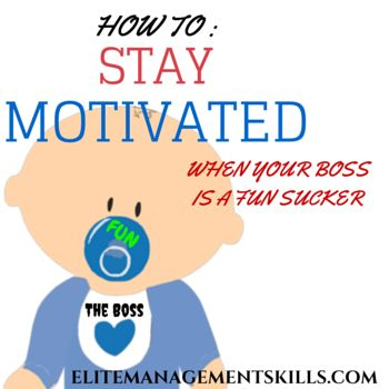How to stay motivated when your boss is a fun sucker: 5 simple MUST have tools