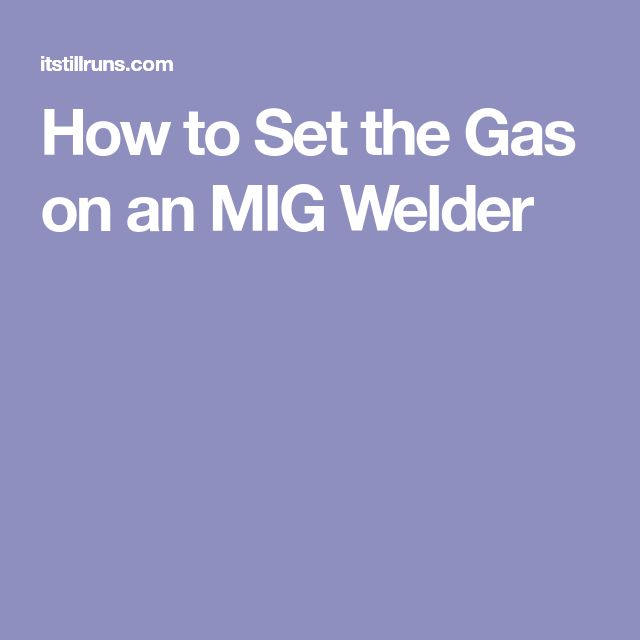 How to Set the Gas on an MIG Welder