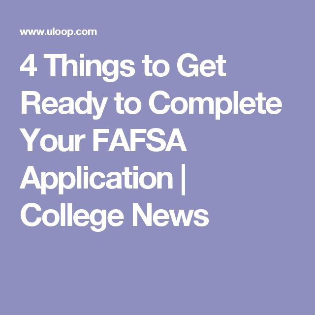 4 Things to Get Ready to Complete Your FAFSA Application | College News