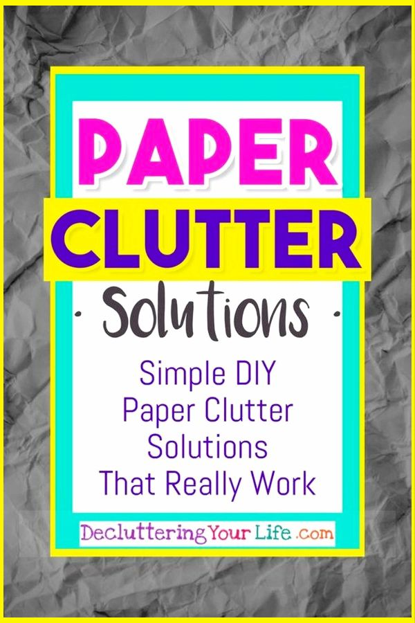 Paper Clutter Solutions How To Declutter Your Paper Clutter For