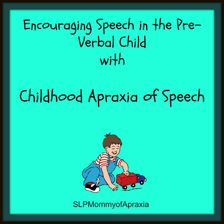 Strategies to promote speech and language in the pre-verbal child with Apraxia…