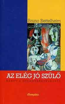 Bruno Bettelheim: Az elég jó szülő - Könyv a gyermeknevelésről