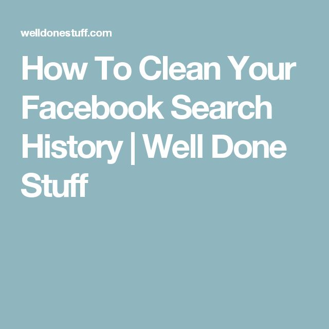 How To Clean Your Facebook Search History | Well Done Stuff