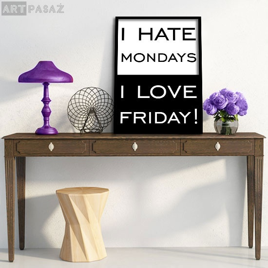 I hate mondays/ I love friday!