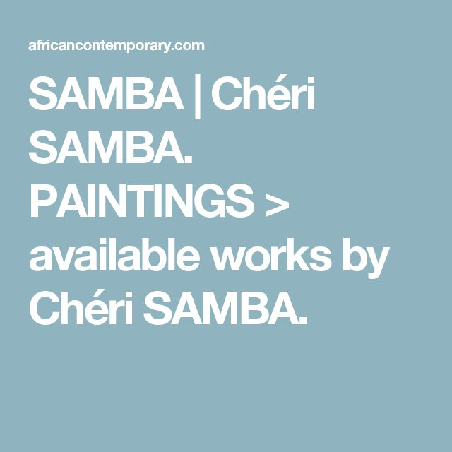 SAMBA | Chéri SAMBA. PAINTINGS > available works by Chéri SAMBA.
