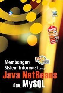 Panduan Aplikatif dan Solusi: Membangun Sistem Informasi dengan Java NetBeans dan MySQL